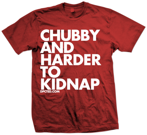 Custom T-shirt Design CHUBBY AND HARDER TO KIDNAP