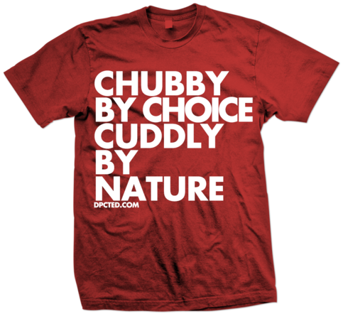 Custom T-shirt Design CHUBBY BY CHOICE CUDDLY BY NATURE