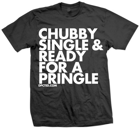 Custom T-shirt Design Chubby Single Ready for a Pringle