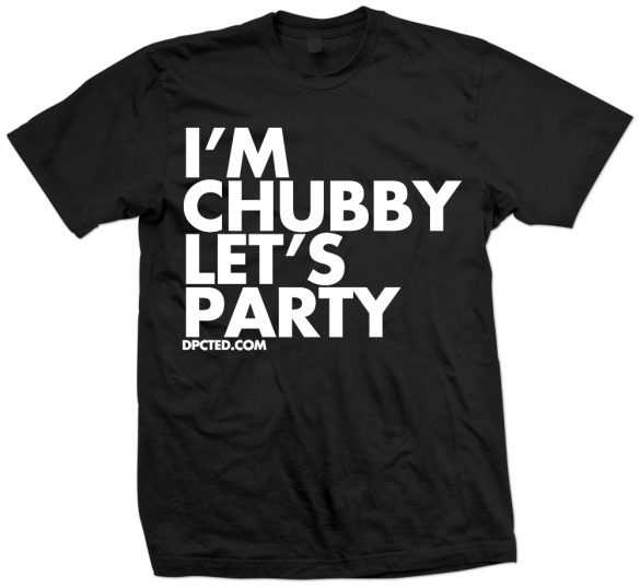 Custom T-shirt Design Im Chubby Lets Party