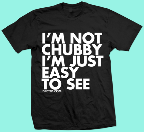 Custom T-shirt Design Im Not Chubby Im Just Easy To See