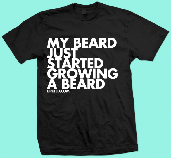 Custom T-shirt Design My Beard Started To Grow A beard