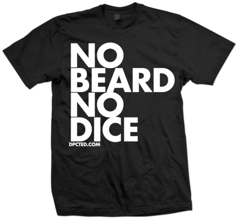 Custom T-shirt Design No Beard No Dice