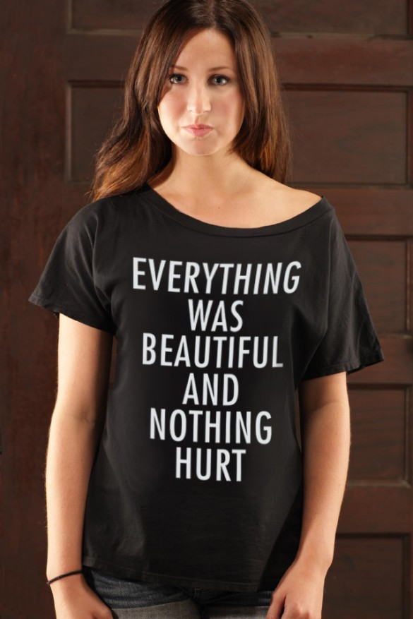 Daily Tee: Everything Was Beautiful And Nothing Hurt ...