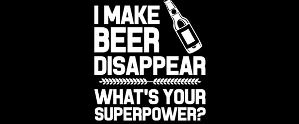 I MAKE BEER DISAPPEAR WHAT'S YOUR SUPERPOWER T-shirt Design by justtees design main image