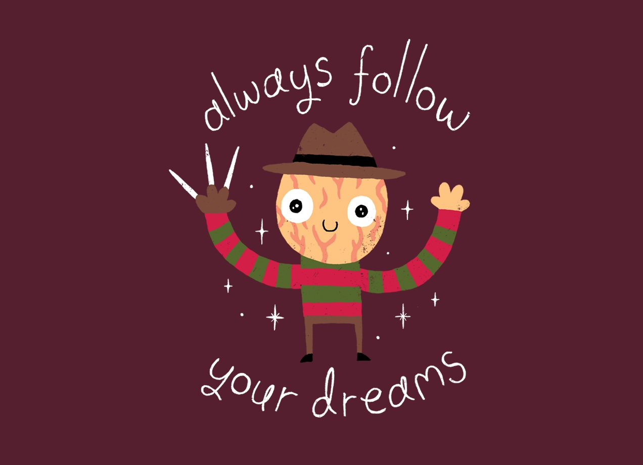 ALWAYS FOLLOW YOUR DREAMS Design by Michael Buxton maine