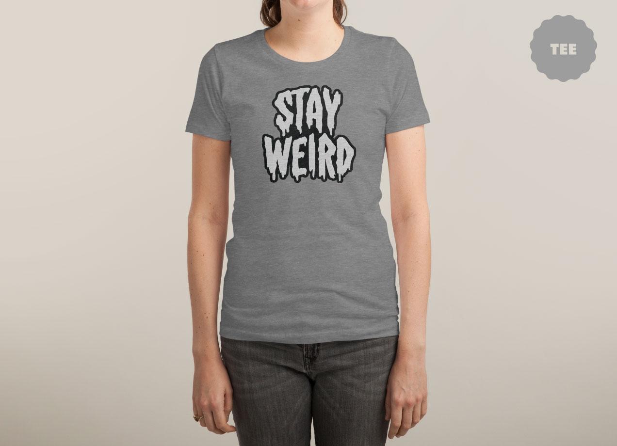 STAY WEIRD T-shirt Design by Deniart woman