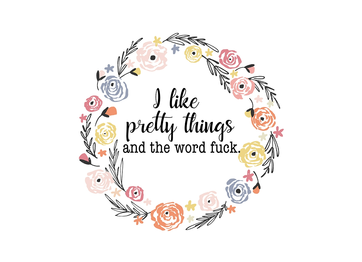 I LIKE PRETTY THINGS AND THE WORD FUCK. T-shirt Design by swallowlikealady design