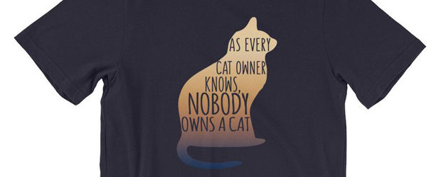As Every Cat Owner Knows No One Owns A Cat t-shirt design